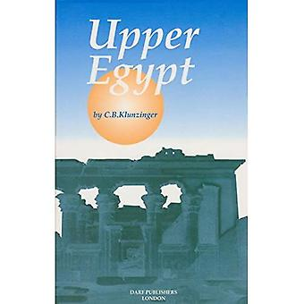 Upper Egypt: Its Peoples and its Products. A Descriptive Account of the Manners, Customs, Superstitions, and Occupations of the People of the Nile Valley, the Desert, and the Red Sea Coast, with Sketches of the Natural History and Geology