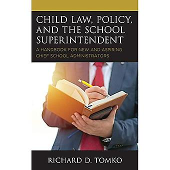 Child Law, Policy, and the� School Superintendent: A Handbook for New and Aspiring Chief School Administrators