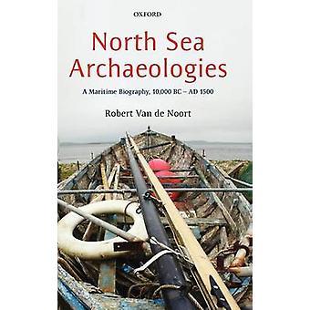 Noordzee Archaeologies A maritieme biografie deze 10000 BC aan AD 1500 door Van de Noort & Robert
