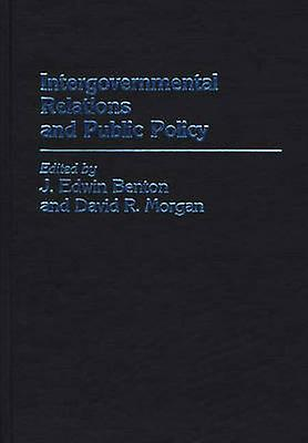 IntergovernHommestal Relations and Public Policy by Benton & J. Edwin