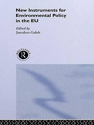 New Instruments for Environmental Policy in the Eu by Golub & Jonathan