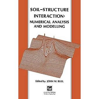 SoilStructure Interaction Numerical Analysis and Modelling by Bull & J. W.