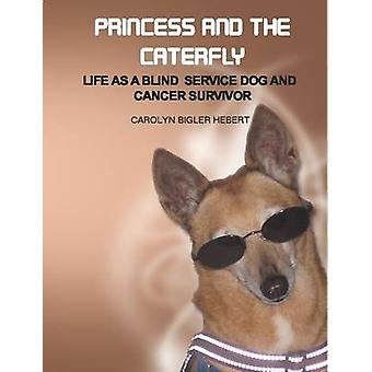 Princess and the Caterfly Life as a Blind Service Dog and Cancer Survivor by Hebert & Carolyn Bigler