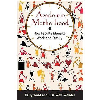 Akademiske morsrollen hvordan fakultetet administrere arbeid og familie av Ward & Kelly