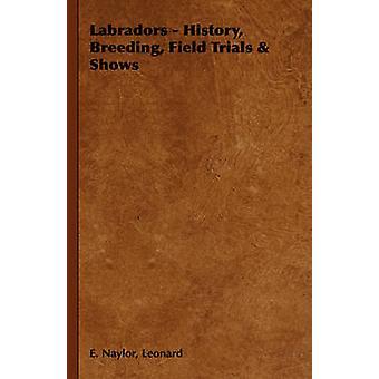 Histoire de labradors reproduction montre des essais sur le terrain par Naylor & Leonard E.