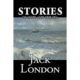 Stories of Ships and the Sea by Jack London Fiction Action  Adventure by London & Jack