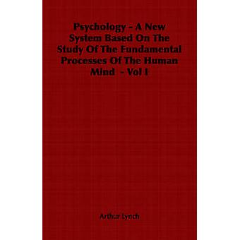 Psychology  A New System Based on the Study of the Fundamental Processes of the Human Mind  Vol I by Lynch & Arthur