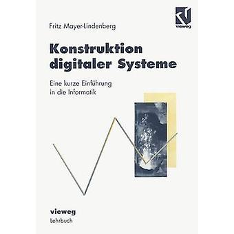 Konstruktion digitaler Systeme  Eine kurze Einfhrung in die Informatik by MayerLindenberg & Friedrich