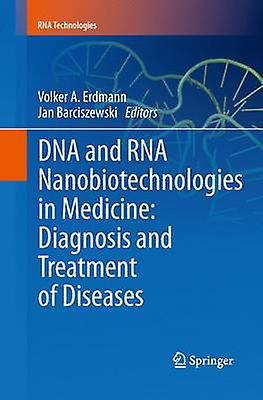 DNA and RNA Nanobiotechnologies in Medicine Diagnosis and Treatment of Diseases by Erdhommen & Volker A.