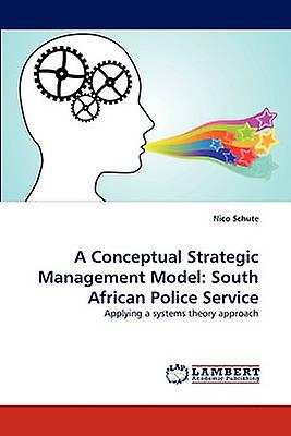 A Conceptual Strategic ManageHommest Model South African Police Service by Schute & Nico
