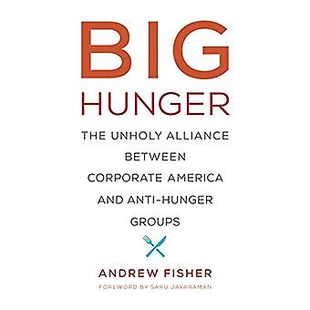 Big Hunger - The Unholy Alliance between Corporate America and Anti-Hu