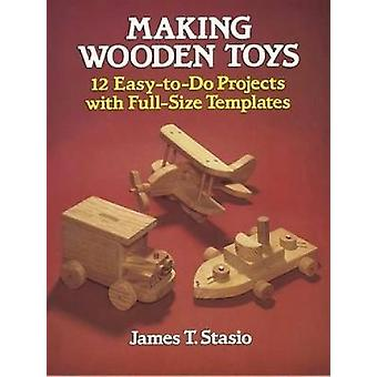 Making Wooden Toys by J. T. Stasio - 9780486251127 Book
