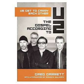 We Get to Carry Each Other - The Gospel According to U2 by Greg Garret