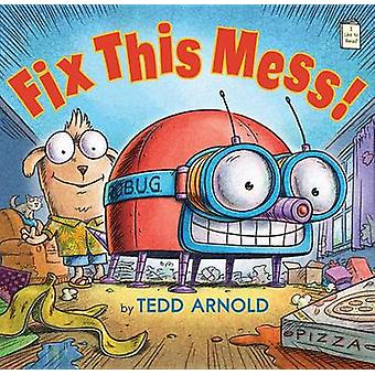 Fix This Mess! by Tedd Arnold - Tedd Arnold - 9780823433018 Book