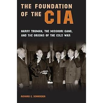 The Foundation of the CIA - Harry Truman - The Missouri Gang - and the