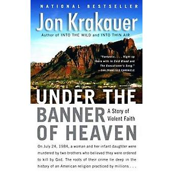 Under the Banner of Heaven - A Story of Violent Faith by Jon Krakauer