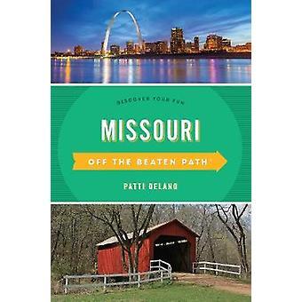 Missouri Off the Beaten Path (R) - Discover Your Fun by Patti DeLano -