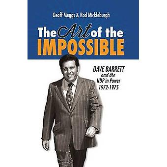 Art of the Impossible - Dave Barrett and the NDP in Power - 1972-1975