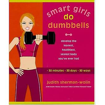 Smart Girls Do Dumbbells - Develop the Leanest - Healthiest - Sexiest