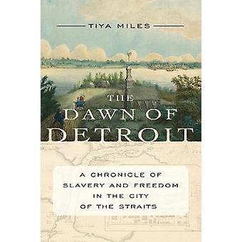 Dawn Of Detroit - A Chronicle of Bondage and Freedom in the City of th