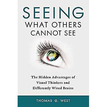 Seeing What Others Cannot See - The Hidden Advantages of Visual Thinke