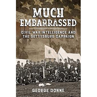 Much Embarrassed - Civil War - Intelligence and the Gettysburg Campaig