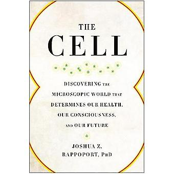 The Cell - Discovering the Microscopic World That Determines Our Healt