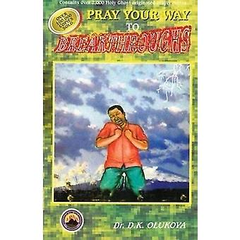 Pray Your Way to Breakthroughs by Dr D K Olukoya - 9789782947000 Book