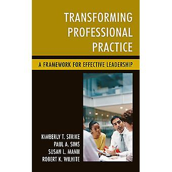 Transforming Professional Practice - A Framework for Effective Leaders