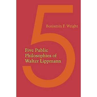 Five Public Philosophies of Walter Lippmann by Benjamin Fletcher Wrig