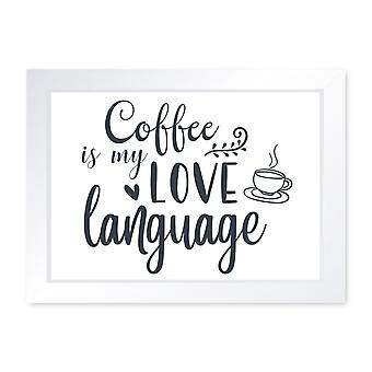 Coffee Is My Love Language, Quality Framed Print - Kitchen Cafe Dining Food Art