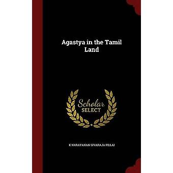 Agastya in the Tamil Land by Sivaraja Pillai & K Narayanan