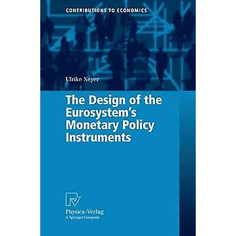 The Design of the Eurosystems Monetary Policy Instruments by Neyer & Ulrike