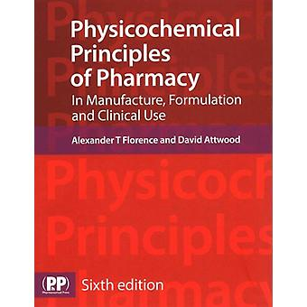 Physicochemical Principles of Pharmacy: In Manufacture Formulation and Clinical Use (Paperback) by Florence Alexander T. Attwood David
