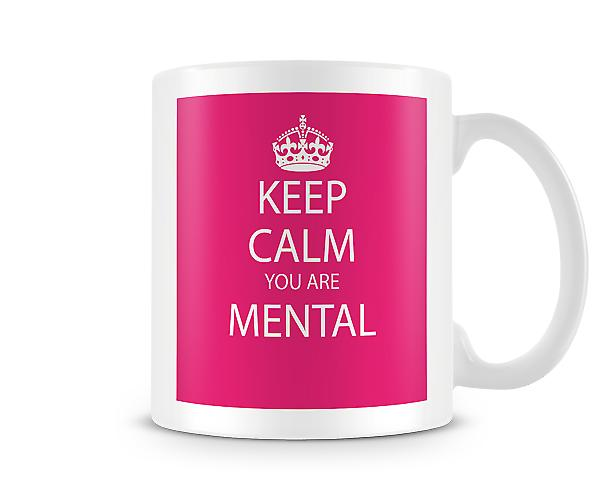 Keep Calm You Are Mental Printed Mug