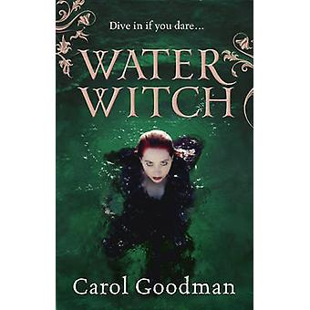 Water Witch by Carol Goodman - 9780091940201 Book