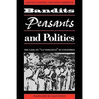 Bandits - Peasants - and Politics - The Case of  -La Violencia - in Colo