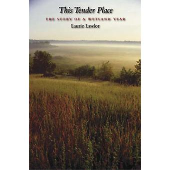 This Tender Place - The Story of a Wetland Year by Laurie Lawlor - 978