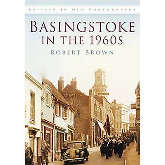Basingstoke in the 1960s in Old Photographs by Robert Brown - 9780750