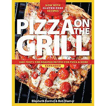 Pizza on the grill expanded - Over 100 fire-roasted recipes for pizza