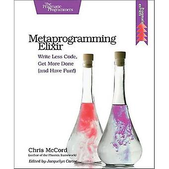Metaprogramming Elixir - Write Less Code - Get More Done (and Have Fun