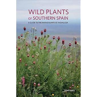 Wild Plants of Southern Spain - A guide to the native plants of Andalu