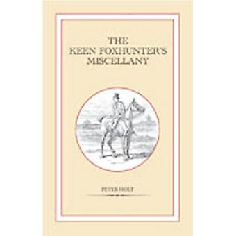 The Keen Foxhunter's Miscellany by Peter Holt - 9781846890659 Book