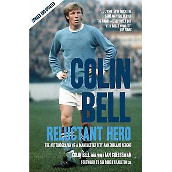 Colin Bell - Reluctant Hero - The Autobiography of a Manchester City a