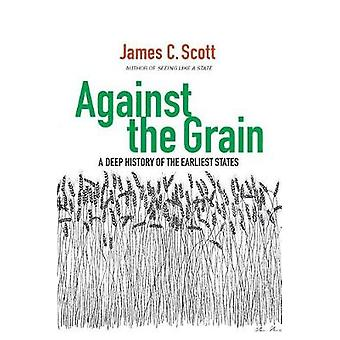 Against the Grain - A Deep History of the Earliest States by Against t