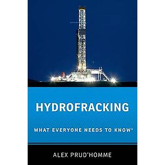Hydrofracking - What Everyone Needs to Know by Alex Prud'Homme - 97801