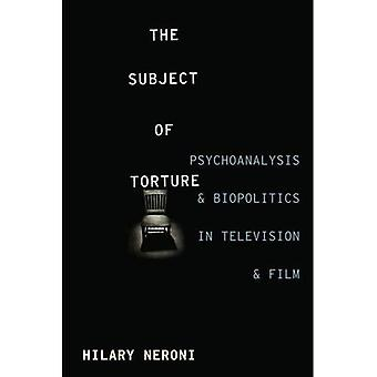Subject of Torture: Psychoanalysis and Biopolitics in Television and Film