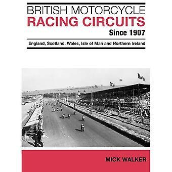 British Motorcycle Racing Circuits Since 1907.: England, Scotland, Wales, Isle of Man and Northern Ireland