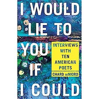 I Would Lie to You if I Could: Interviews with Ten American Poets (Pitt Poetry� Series)