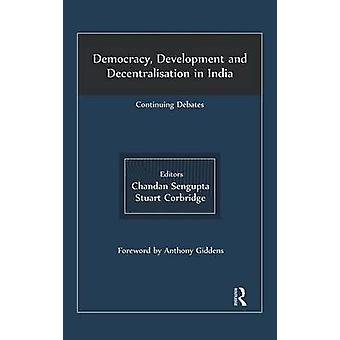 Democracy Development and Decentralisation in India  Continuing Debates by Sengupta & Chandan